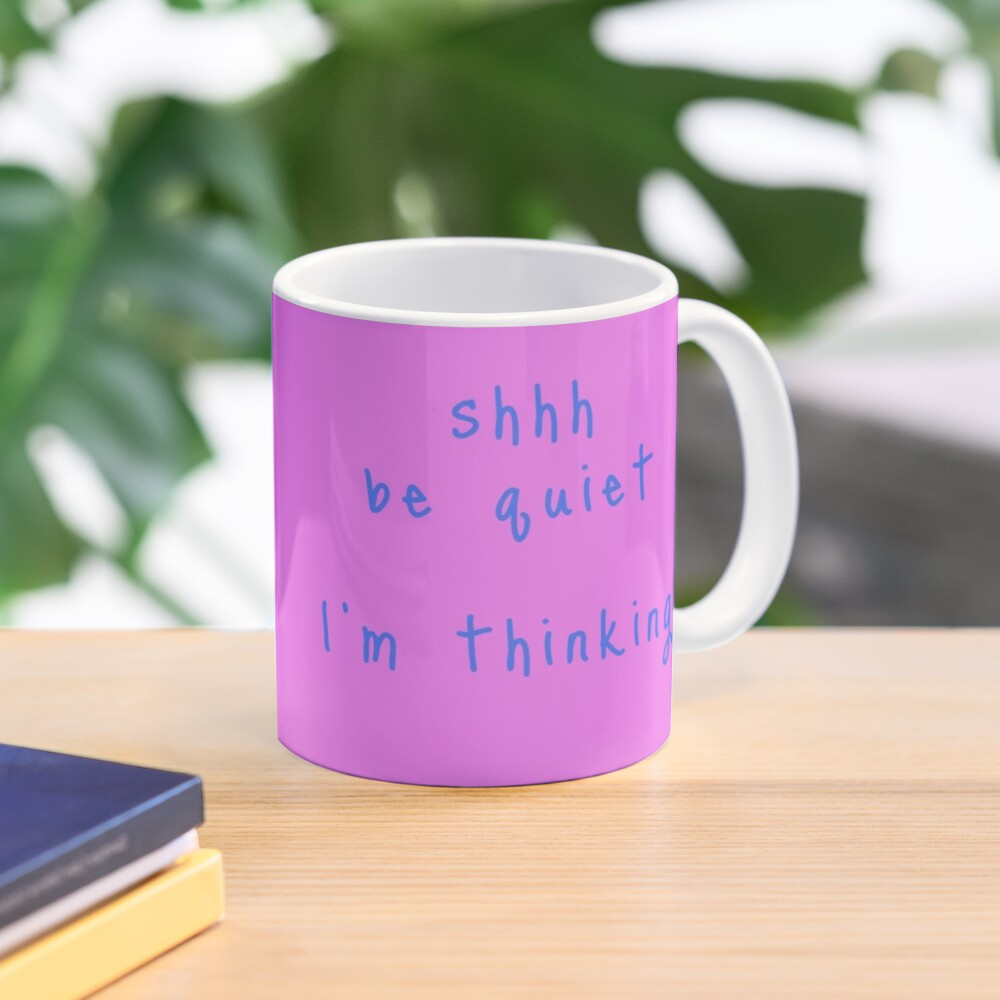 shhh be quiet I'm thinking v1 - LIGHT BLUE font Mug