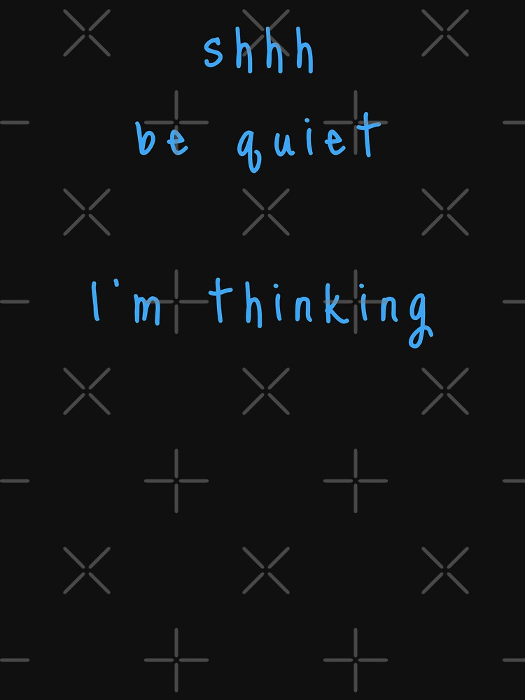 shhh be quiet I'm thinking v1 - LIGHT BLUE font by ahmadwehbeMerch