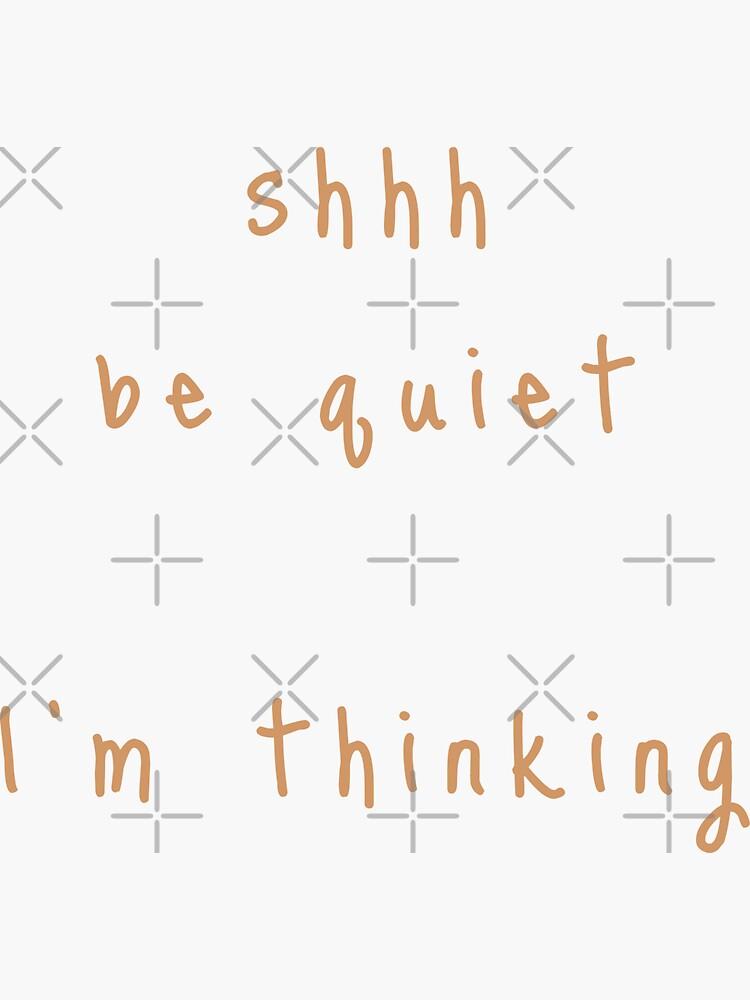 shhh be quiet I'm thinking v1 - ORANGE font by ahmadwehbeMerch
