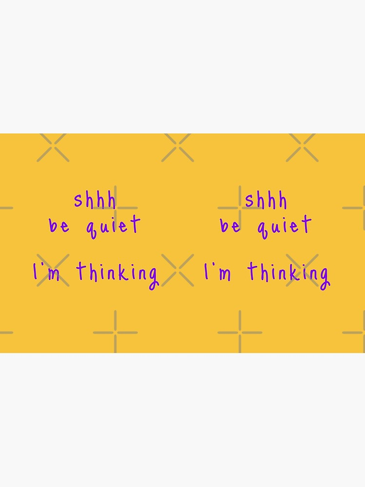 shhh be quiet I'm thinking v1 - PURPLE font by ahmadwehbeMerch