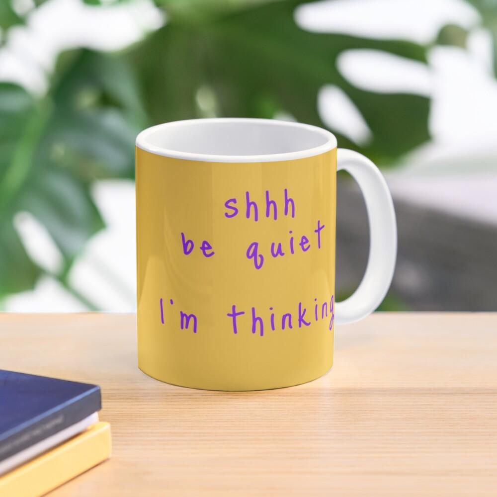 shhh be quiet I'm thinking v1 - PURPLE font Mug