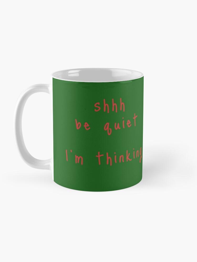 Alternate view of shhh be quiet I'm thinking v1 - RED font Mug