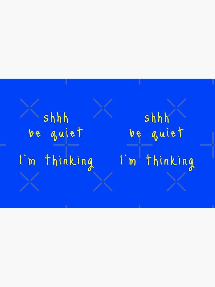 shhh be quiet I'm thinking v1 - YELLOW font by ahmadwehbeMerch