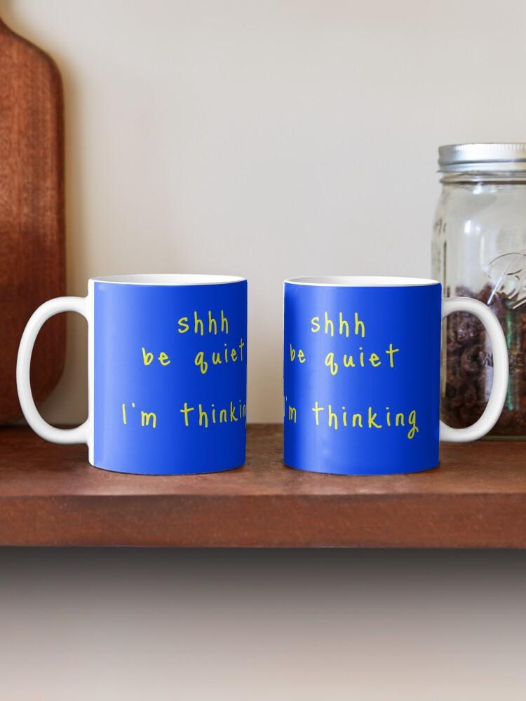 Alternate view of shhh be quiet I'm thinking v1 - YELLOW font Mug