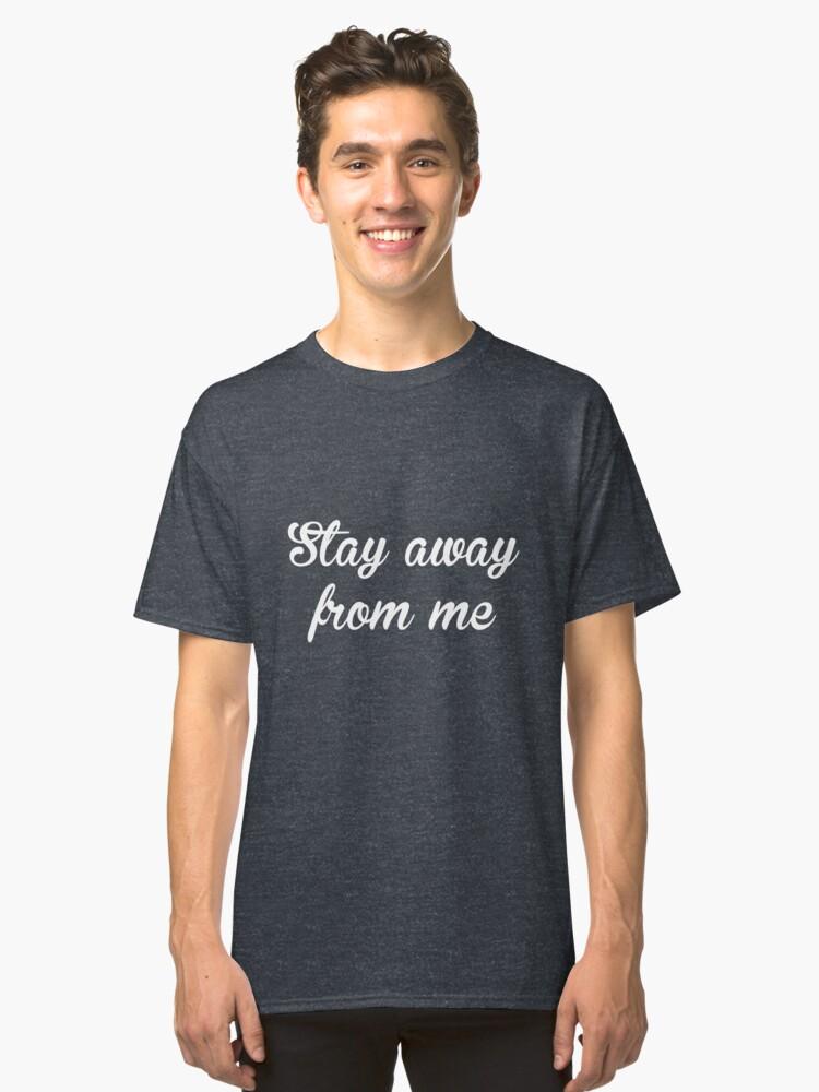 Stay Away - Unisex Shirts qKDIeQ