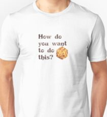 How do you want to do this? (fire) T-Shirt