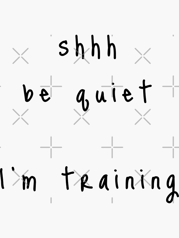 shhh be quiet I'm training v1 - BLACK font by ahmadwehbeMerch