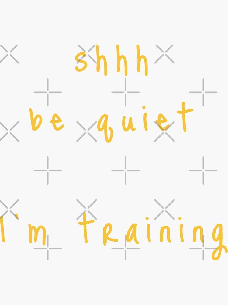 shhh be quiet I'm training v1 - GOLD font by ahmadwehbeMerch