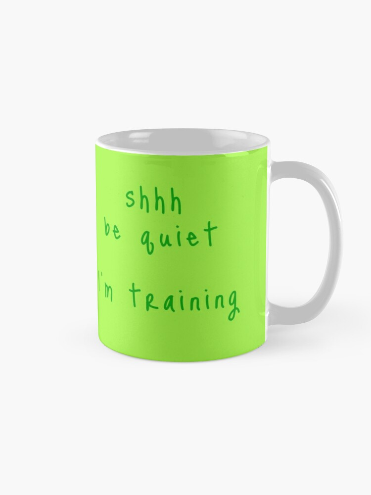 Alternate view of shhh be quiet I'm training v1 - GREEN font Mug