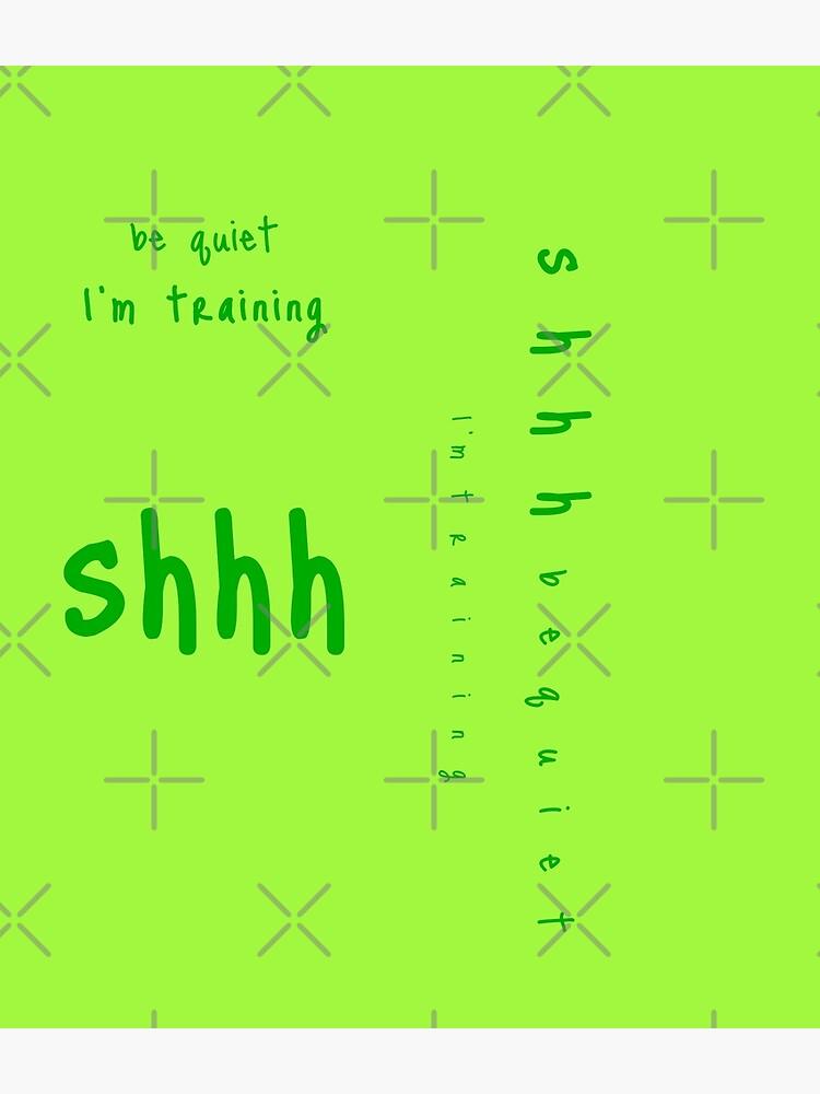 shhh be quiet I'm training v1 - GREEN font by ahmadwehbeMerch