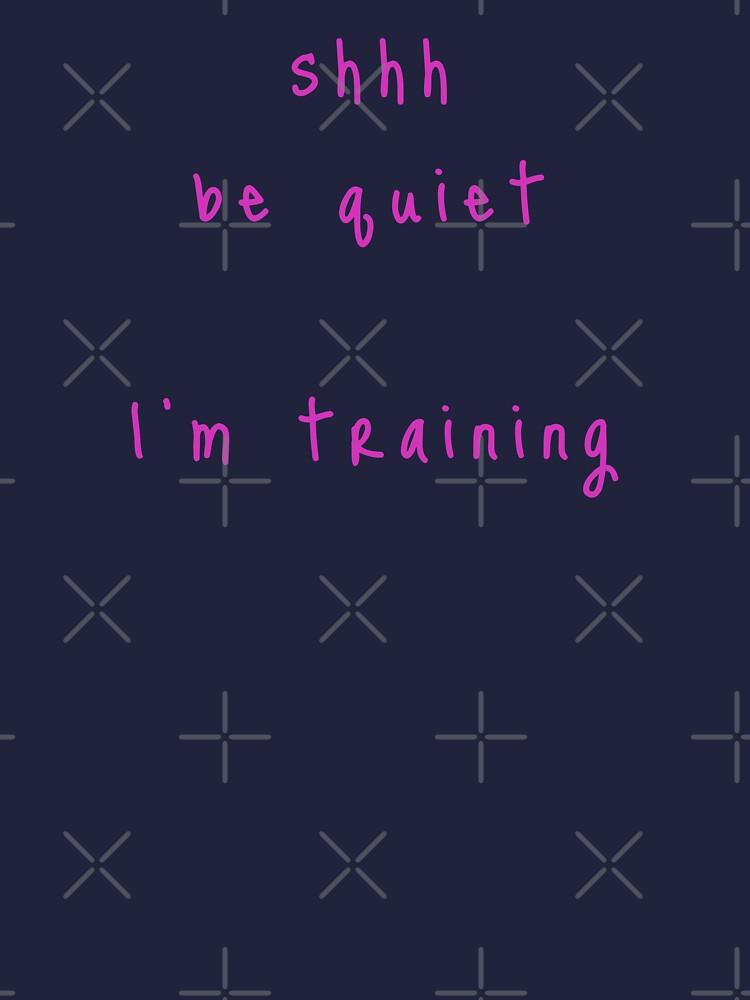 shhh be quiet I'm training v1 - HOT PINK font by ahmadwehbeMerch