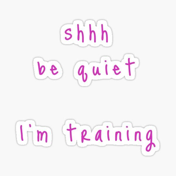 shhh be quiet I'm training v1 - HOT PINK font Sticker