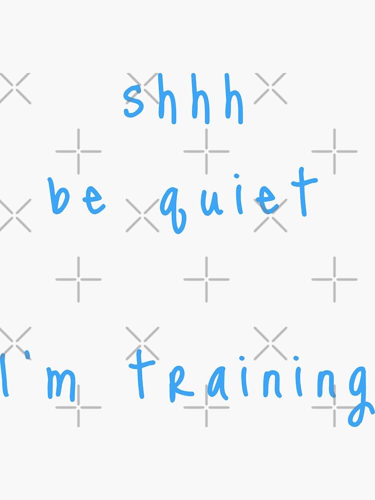 shhh be quiet I'm training v1 - LIGHT BLUE font by ahmadwehbeMerch