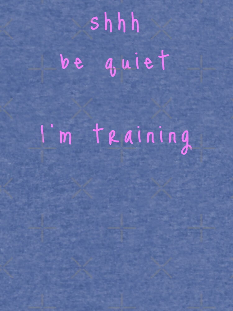 shhh be quiet I'm training v1 - PINK font by ahmadwehbeMerch