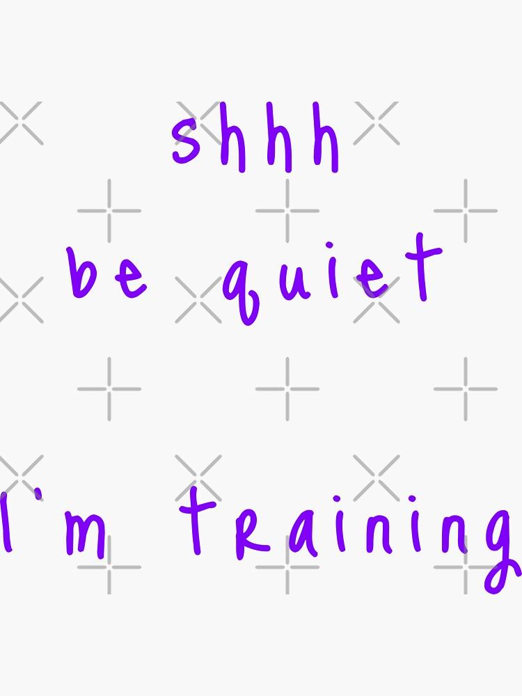 shhh be quiet I'm training v1 - PURPLE font by ahmadwehbeMerch