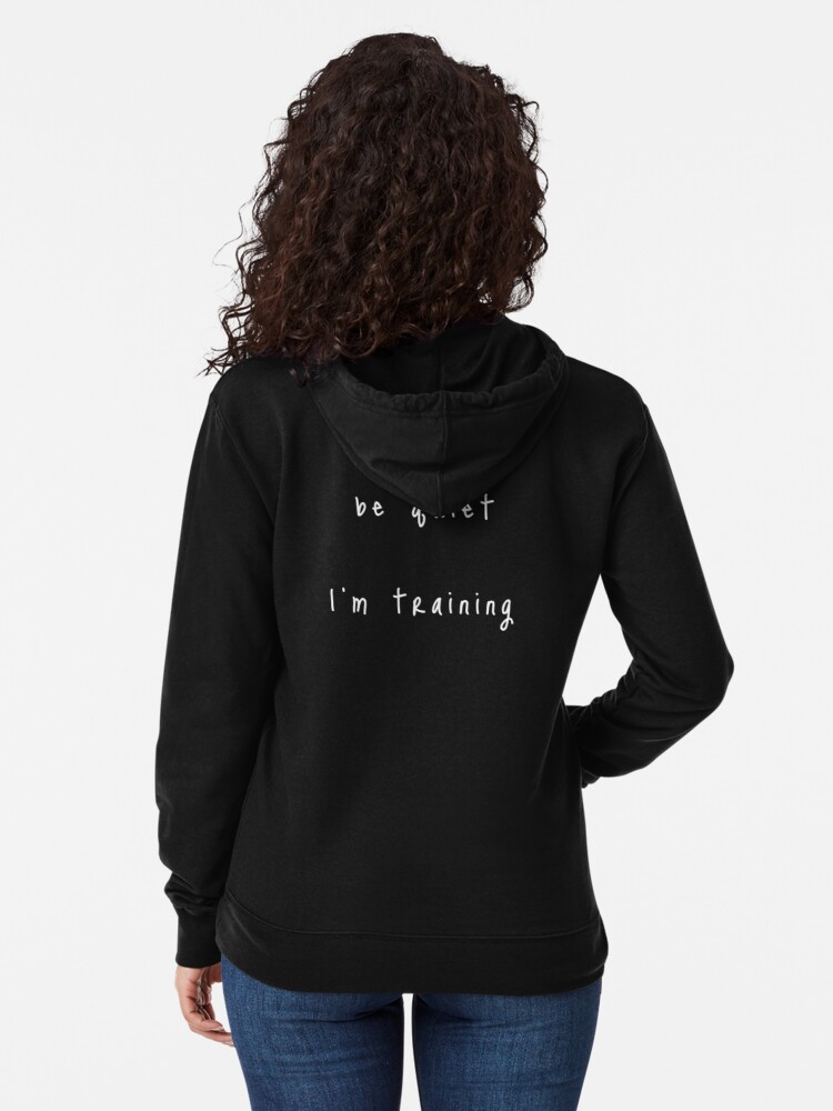 Alternate view of shhh be quiet I'm training v1 - WHITE font Lightweight Hoodie