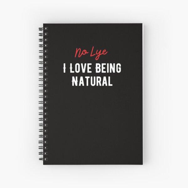 No Lye, I Love Being Natural Spiral Notebook