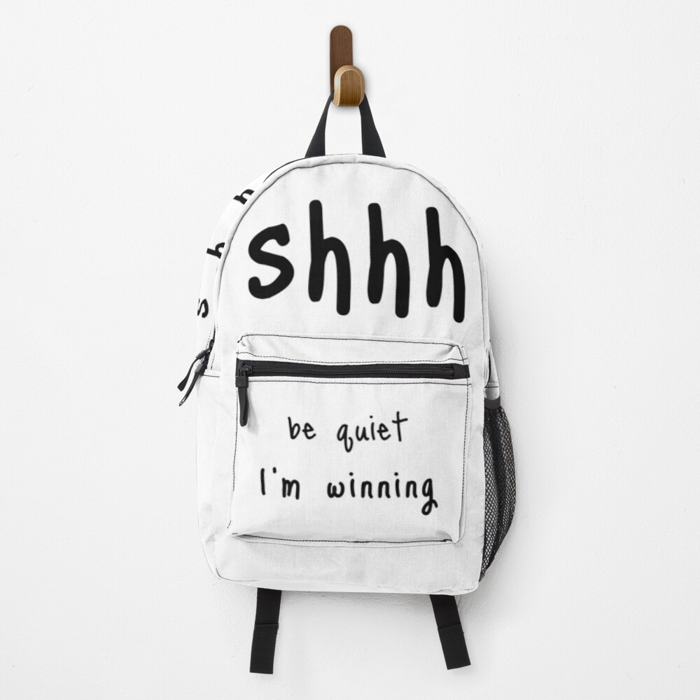 shhh be quiet I'm winning v1 - BLACK font Backpack