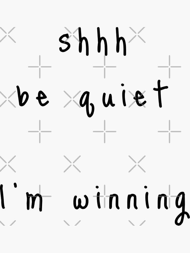 shhh be quiet I'm winning v1 - BLACK font by ahmadwehbeMerch