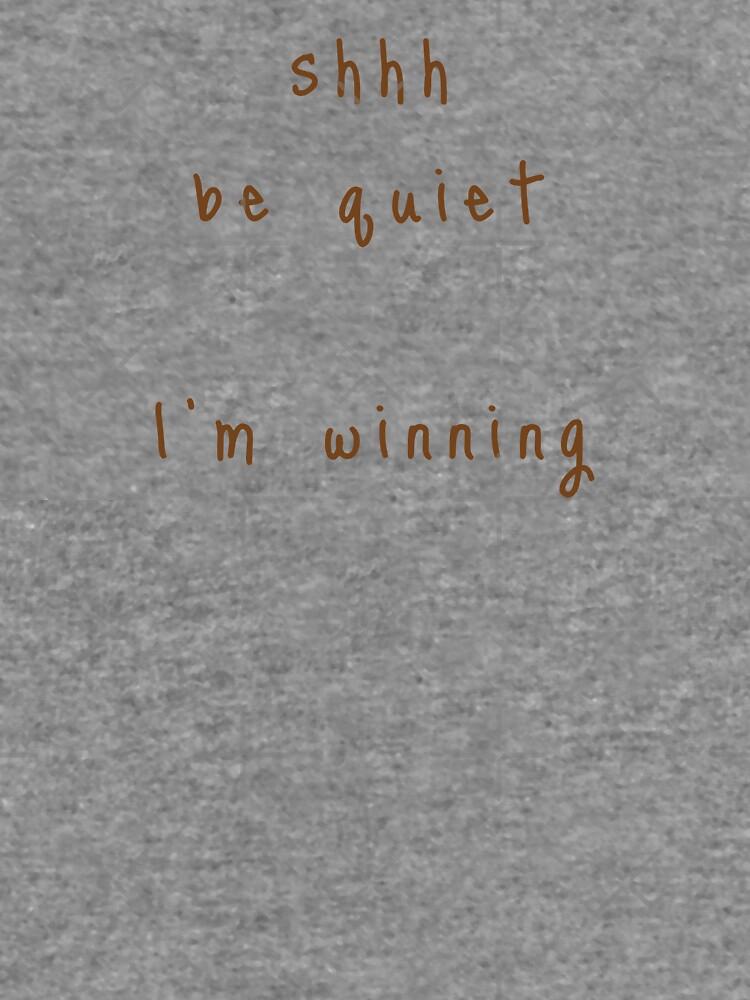 shhh be quiet I'm winning v1 - BROWN font by ahmadwehbeMerch