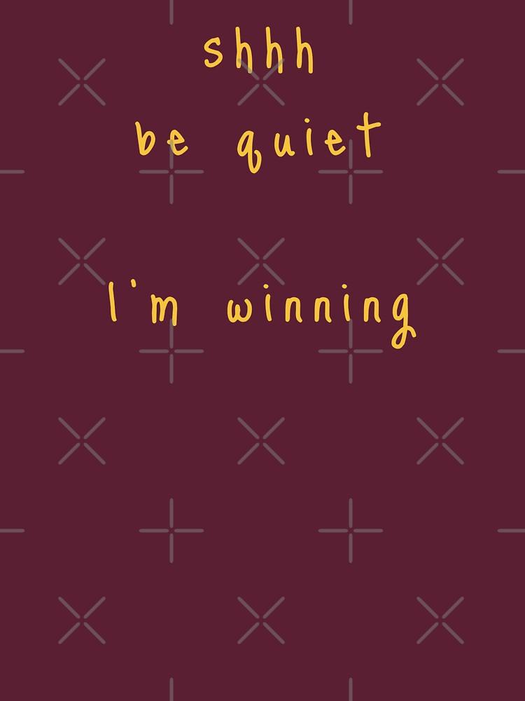 shhh be quiet I'm winning v1 - GOLD font by ahmadwehbeMerch