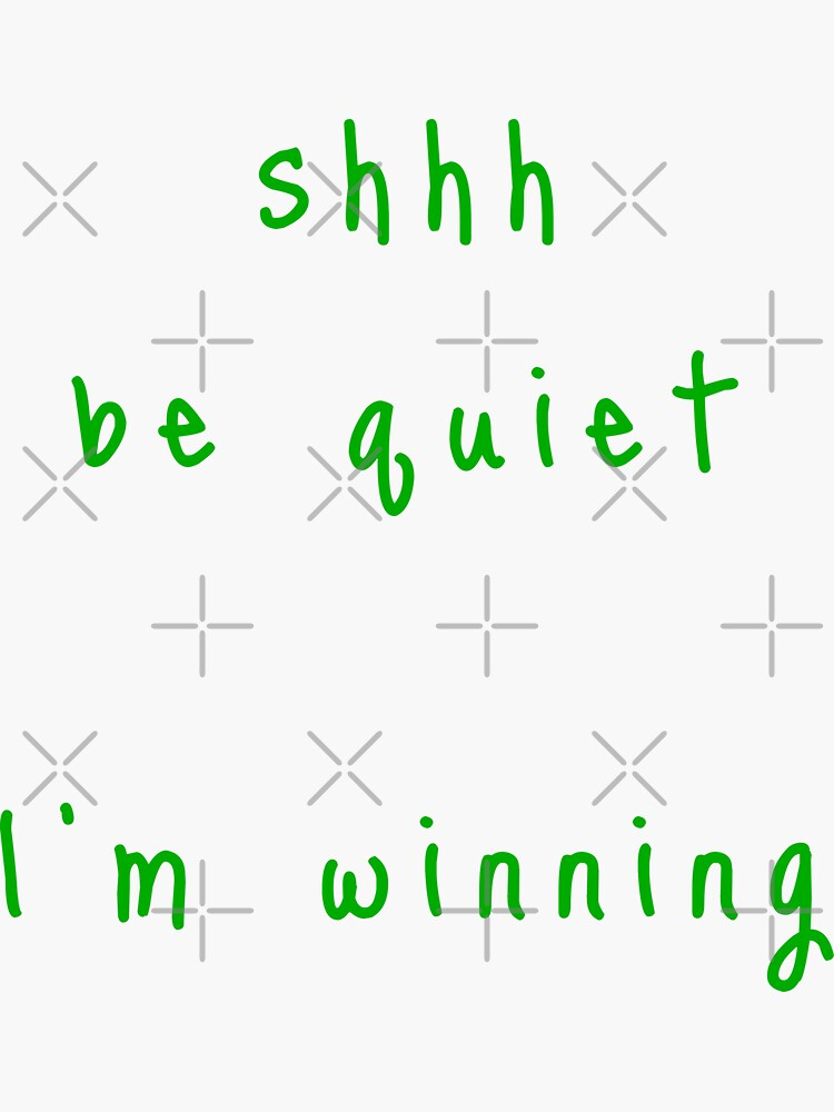 shhh be quiet I'm winning v1 - GREEN font by ahmadwehbeMerch
