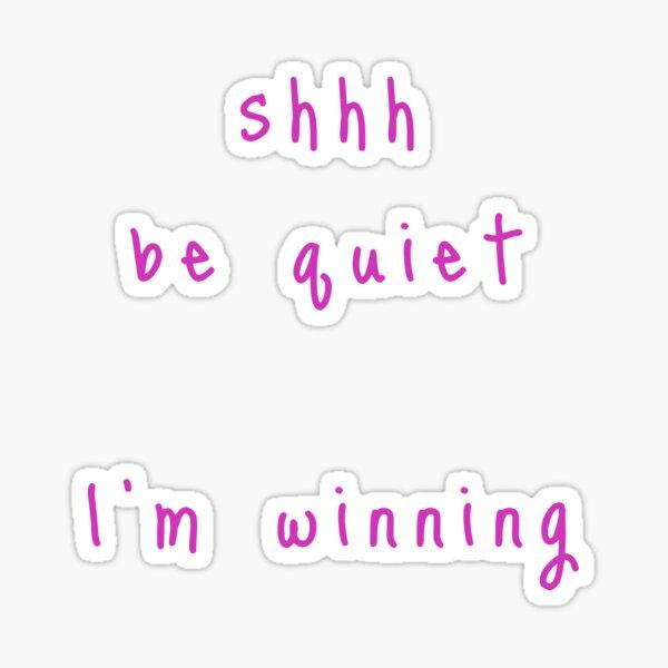 shhh be quiet I'm winning v1 - HOT PINK font Sticker
