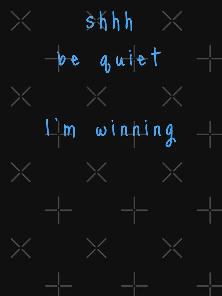 shhh be quiet I'm winning v1 - LIGHT BLUE font by ahmadwehbeMerch