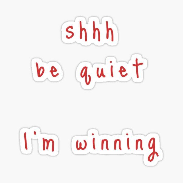 shhh be quiet I'm winning v1 - RED font Sticker