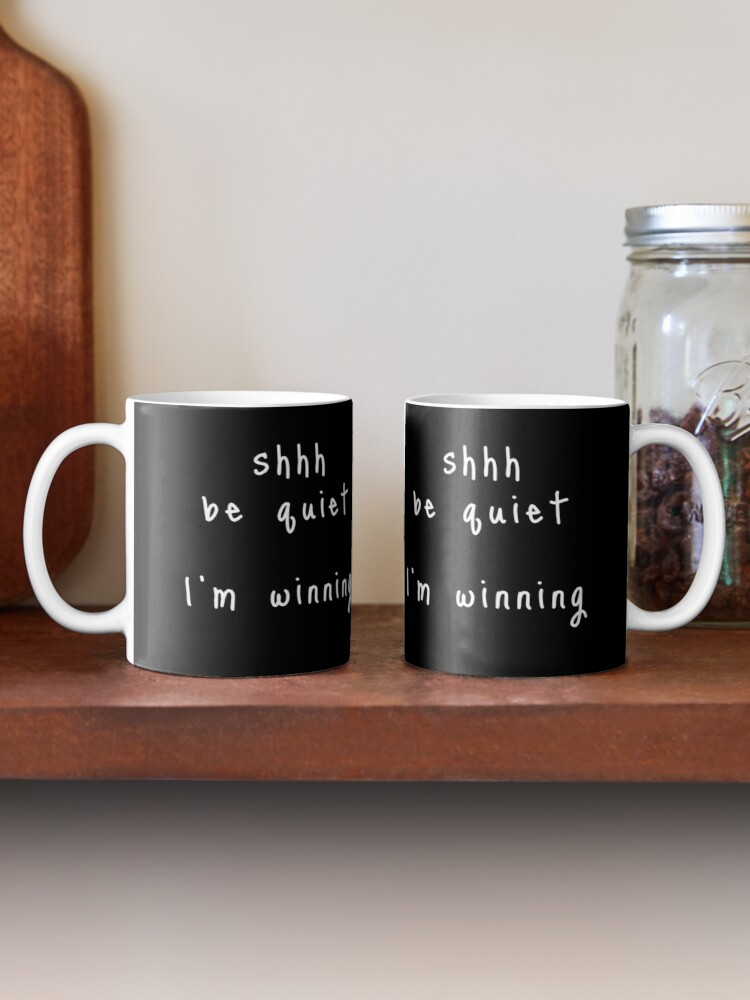 Alternate view of shhh be quiet I'm winning v1 - WHITE font Mug