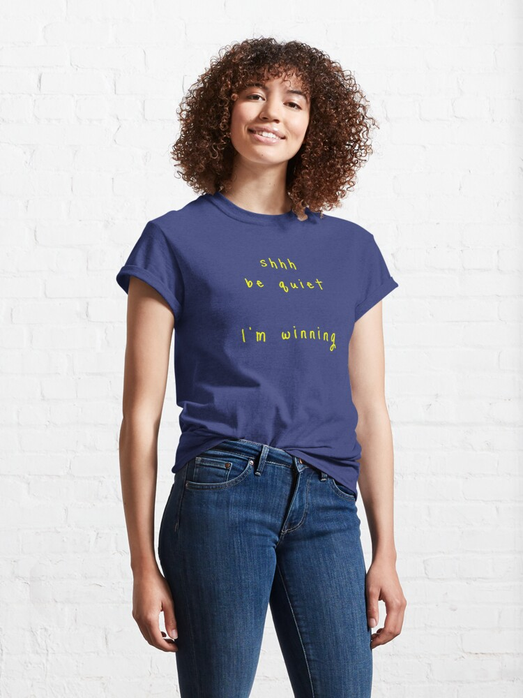 Alternate view of shhh be quiet I'm winning v1 - YELLOW font Classic T-Shirt
