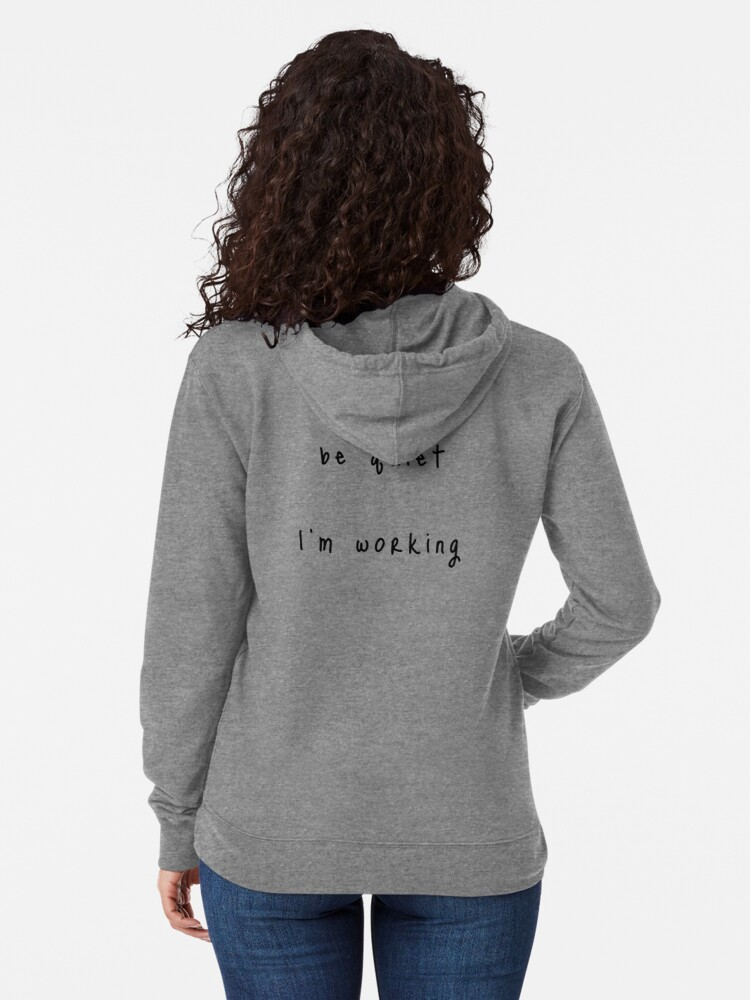 Alternate view of shhh be quiet I'm working v1 - BLACK font Lightweight Hoodie