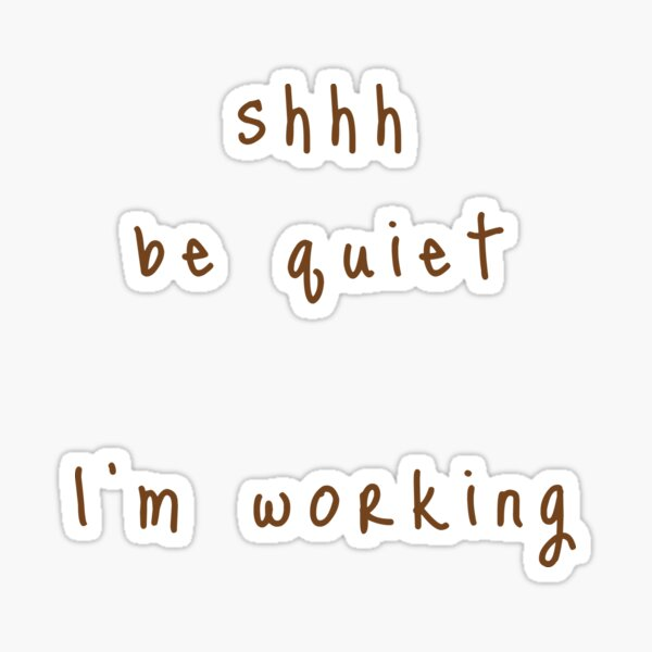 shhh be quiet I'm working v1 - BROWN font Sticker