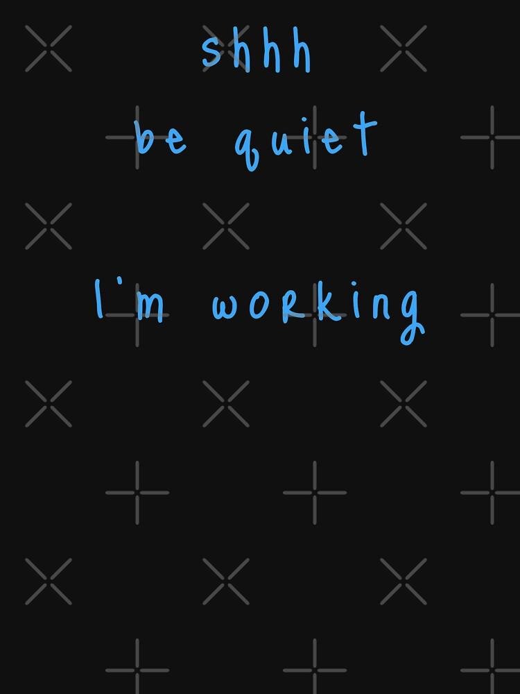 shhh be quiet I'm working v1 -LIGHT BLUE font by ahmadwehbeMerch