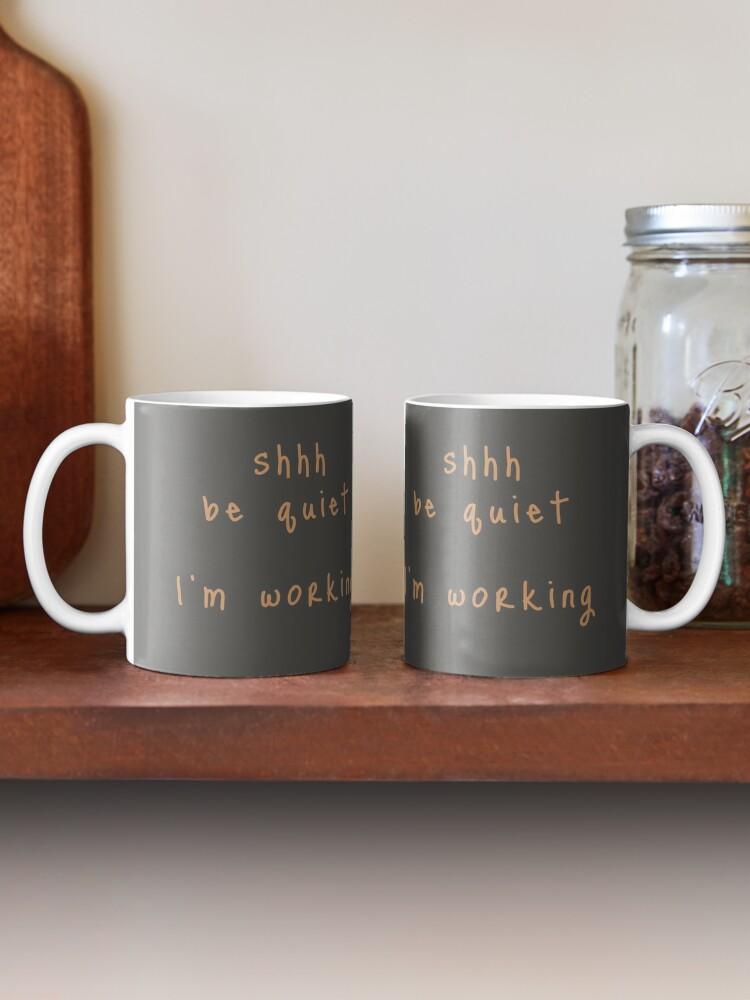 Alternate view of shhh be quiet I'm working v1 - ORANGE font Mug
