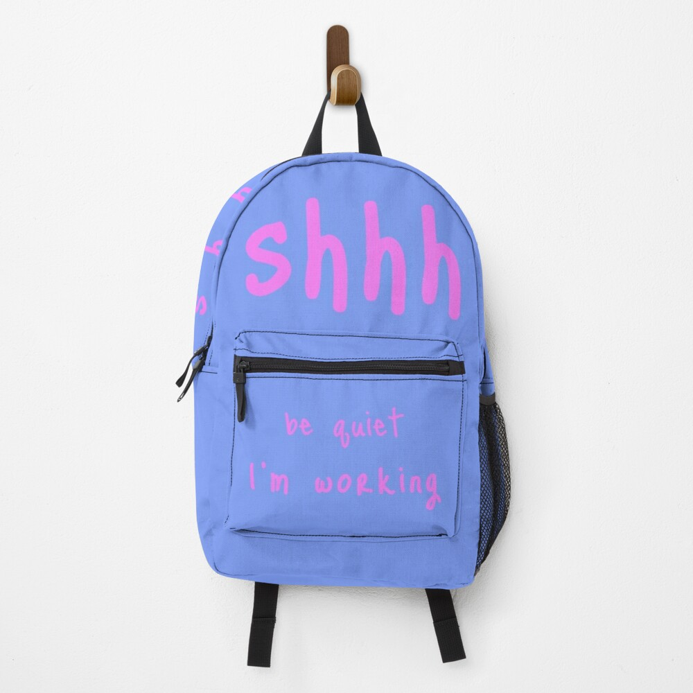 shhh be quiet I'm working v1 - PINK font Backpack