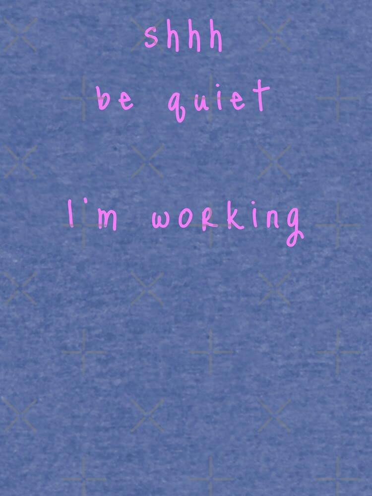 shhh be quiet I'm working v1 - PINK font by ahmadwehbeMerch