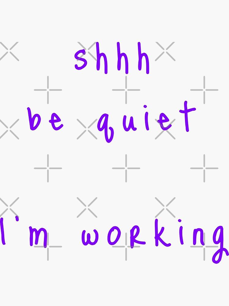 shhh be quiet I'm working v1 - PURPLE font by ahmadwehbeMerch