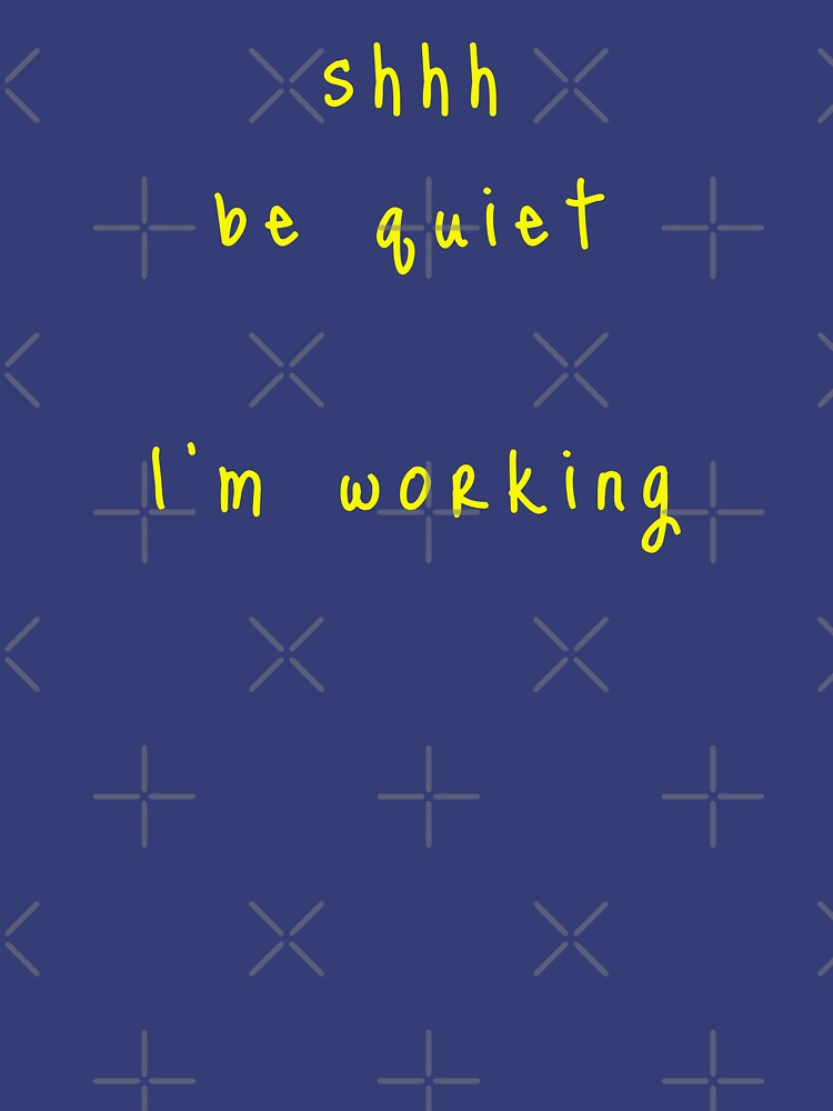 shhh be quiet I'm working v1 - YELLOW font by ahmadwehbeMerch