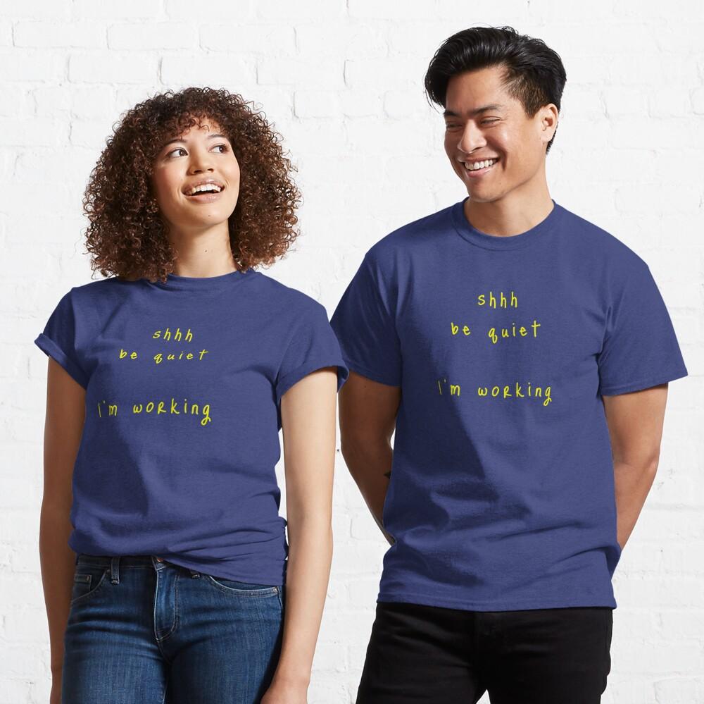 shhh be quiet I'm working v1 - YELLOW font Classic T-Shirt