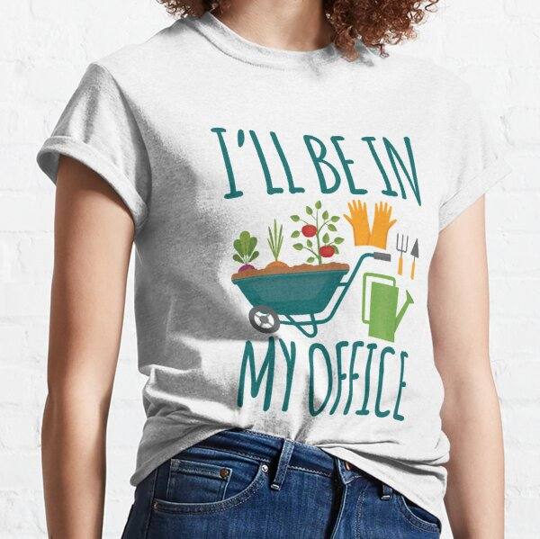 Funny Gardening Design I'll be in My OFFICE Classic T-Shirt