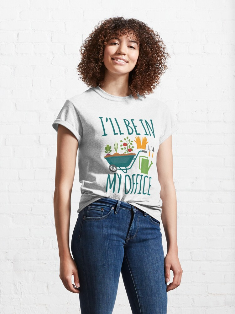 Alternate view of Funny Gardening Design I'll be in My OFFICE Classic T-Shirt