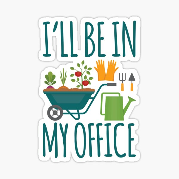 Funny Gardening Design I'll be in My OFFICE Sticker