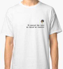 we accept the love we think we deserve  Classic T-Shirt