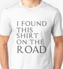 I found this shirt on the road Unisex T-Shirt