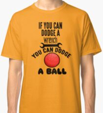 If You Can Dodge A Wrench You Can Dodge A Ball Classic T-Shirt
