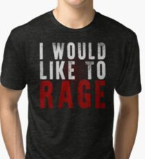I WOULD LIKE TO RAGE!!! (White)  Tri-blend T-Shirt