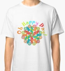 Oh Happy Day! Classic T-Shirt