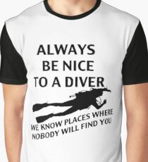 Always Be Nice to a Diver; We Know Places where Nobody Will Find You Graphic T-Shirt