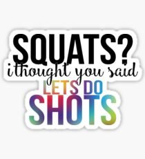 Squats? I thought you said LETS DO SHOTS Sticker
